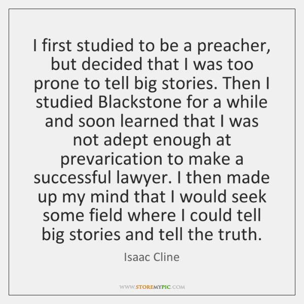I first studied to be a preacher, but decided that I was ...