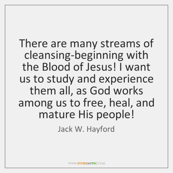 There are many streams of cleansing-beginning with the Blood of Jesus! I ...