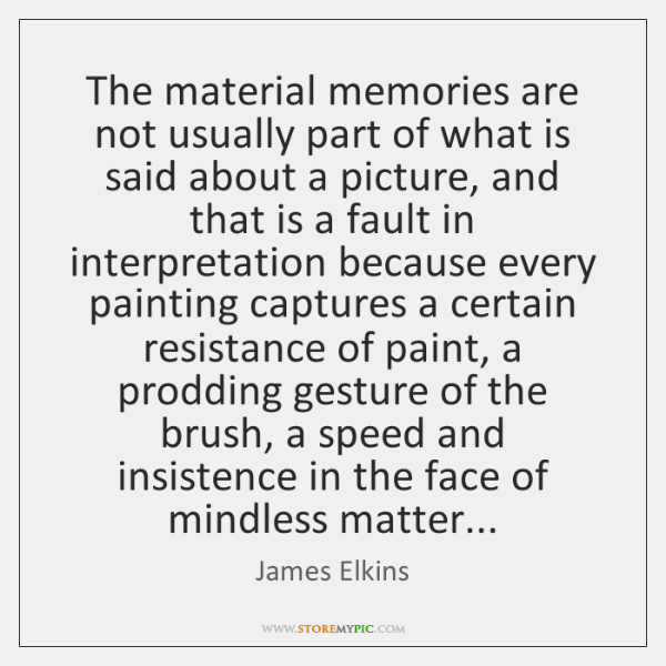 The material memories are not usually part of what is said about ...