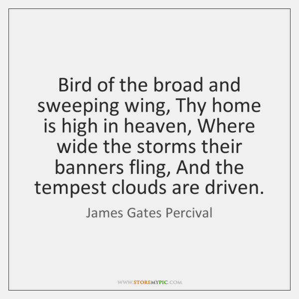 Bird of the broad and sweeping wing, Thy home is high in ...
