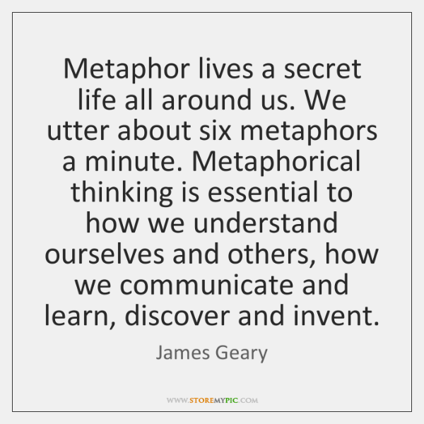 Metaphor lives a secret life all around us. We utter about six ...