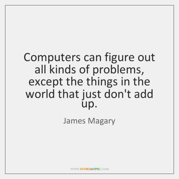 Computers can figure out all kinds of problems, except the things in ...