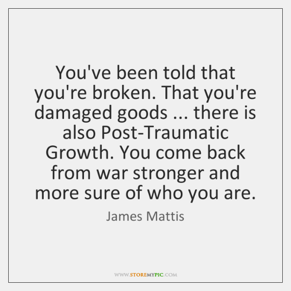 You've been told that you're broken. That you're damaged goods ... there is ...