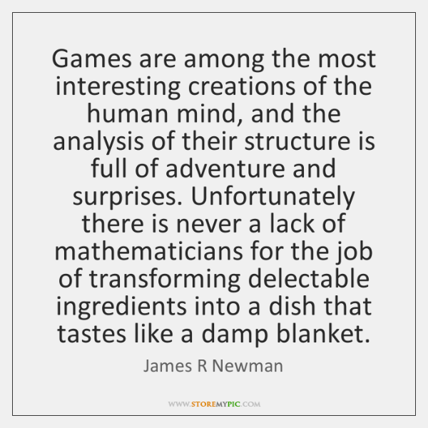 Games are among the most interesting creations of the human mind, and ...
