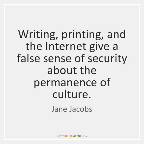 Writing Printing And The Internet Give A False Sense Of Security