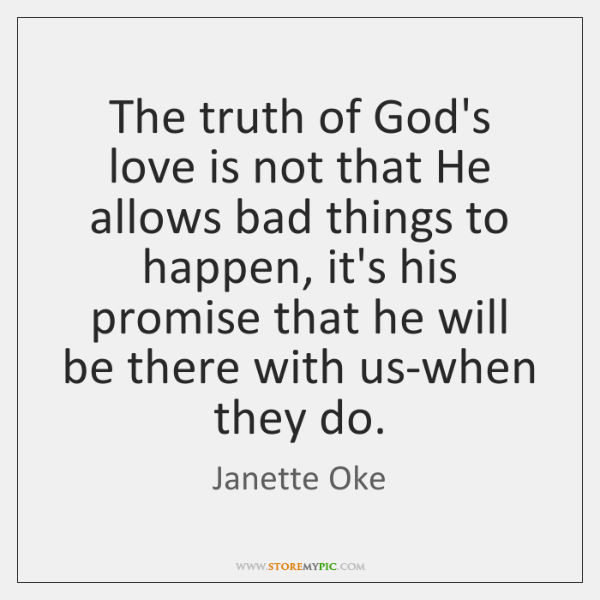 The truth of God's love is not that He allows bad things ...