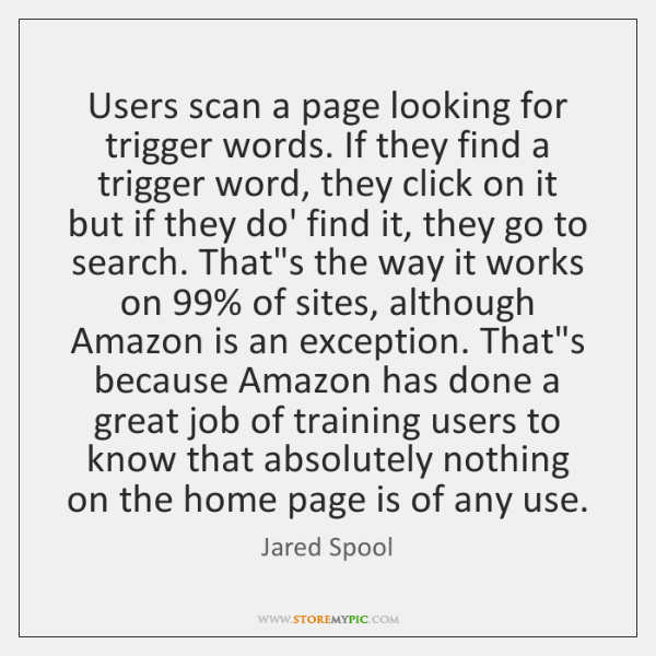 Users scan a page looking for trigger words. If they find a ...