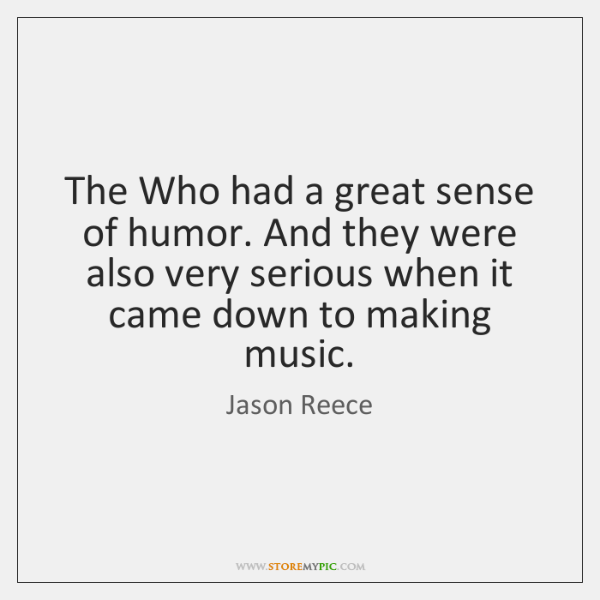 The Who had a great sense of humor. And they were also ...