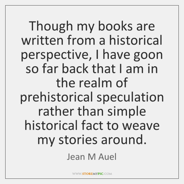 Though my books are written from a historical perspective, I have goon ...