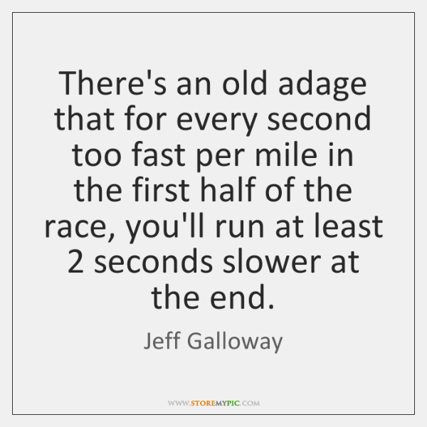 There's an old adage that for every second too fast per mile ...