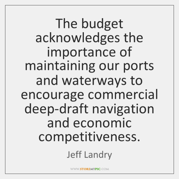 The budget acknowledges the importance of maintaining our ports and waterways to ...