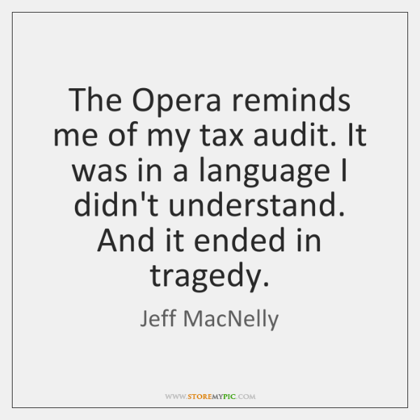The Opera reminds me of my tax audit. It was in a ...