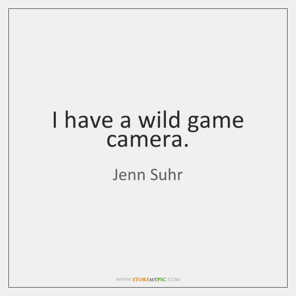I have a wild game camera.