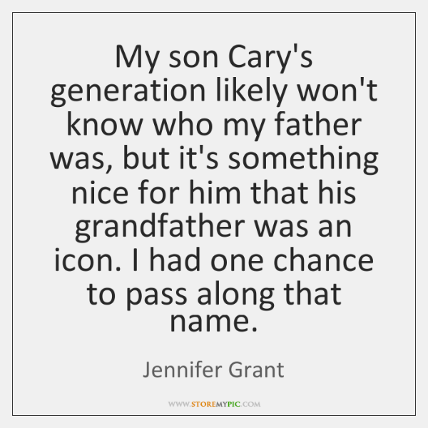 My son Cary's generation likely won't know who my father was, but ...