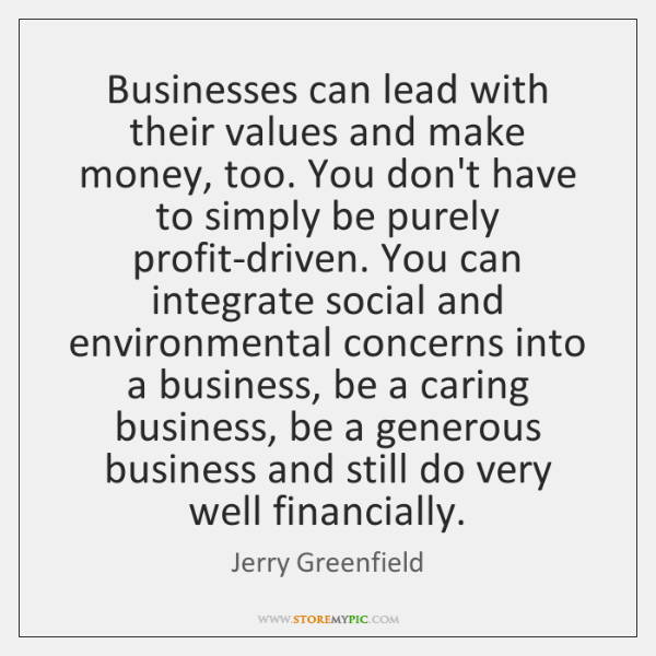 Businesses can lead with their values and make money, too. You don't ...