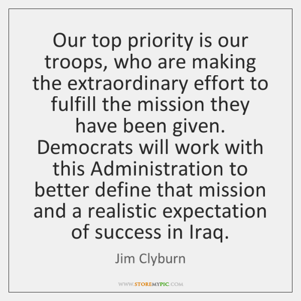 Our top priority is our troops, who are making the extraordinary effort ...