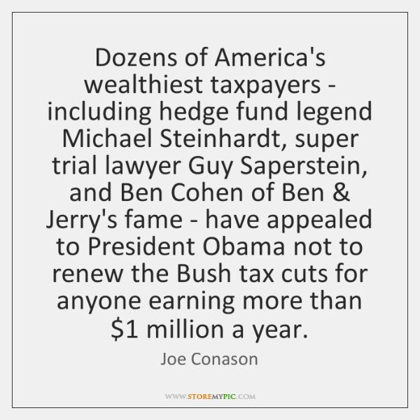 Dozens of America's wealthiest taxpayers - including hedge fund legend Michael Steinhardt, ...