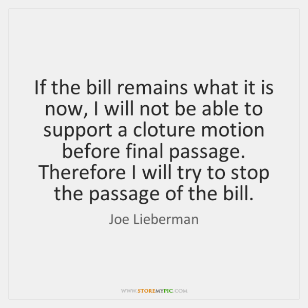 If the bill remains what it is now, I will not be ...