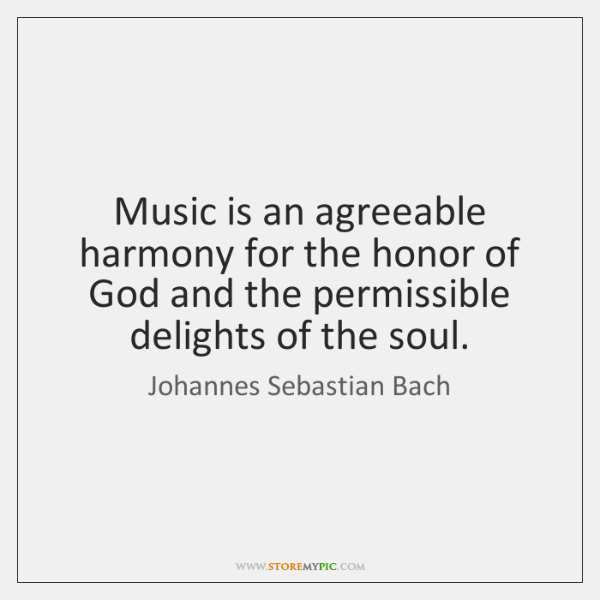 Music is an agreeable harmony for the honor of God and the ...