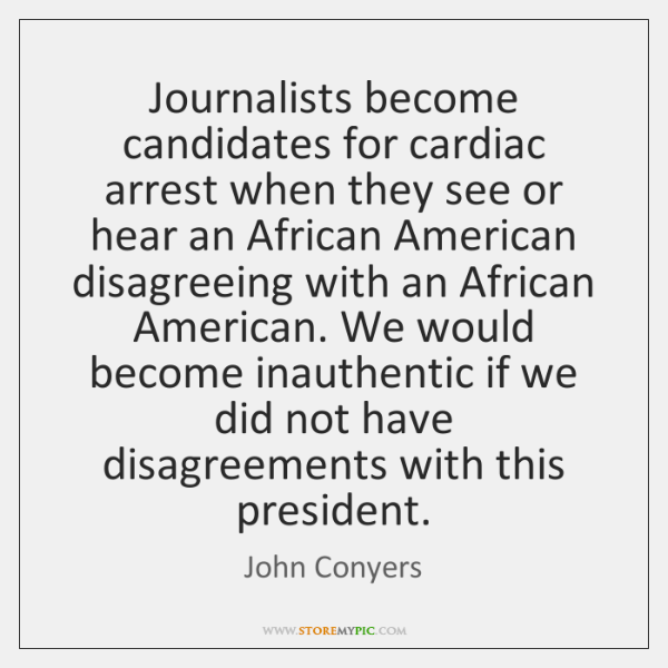 Journalists become candidates for cardiac arrest when they see or hear an ...