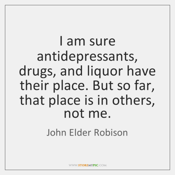I am sure antidepressants, drugs, and liquor have their place. But so ...