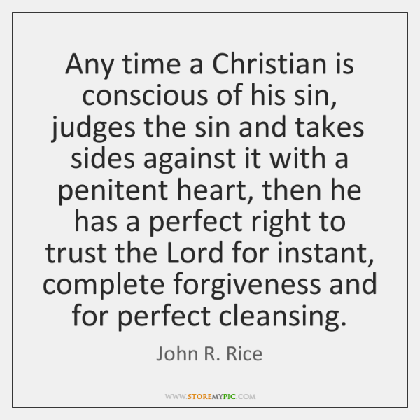 Any time a Christian is conscious of his sin, judges the sin ...