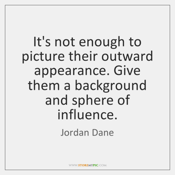 It's not enough to picture their outward appearance. Give them a background ...