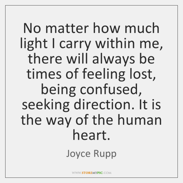 No matter how much light I carry within me, there will always ...