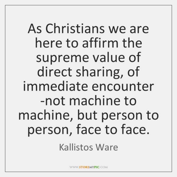 As Christians we are here to affirm the supreme value of direct ...
