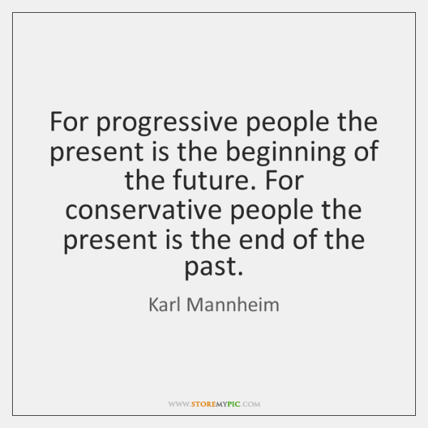 For progressive people the present is the beginning of the future. For ...