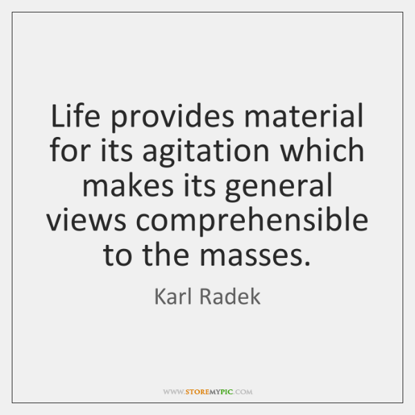 Life provides material for its agitation which makes its general views comprehensible ...