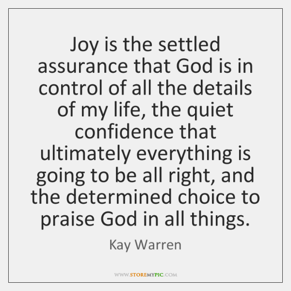 Joy is the settled assurance that God is in control of all ...
