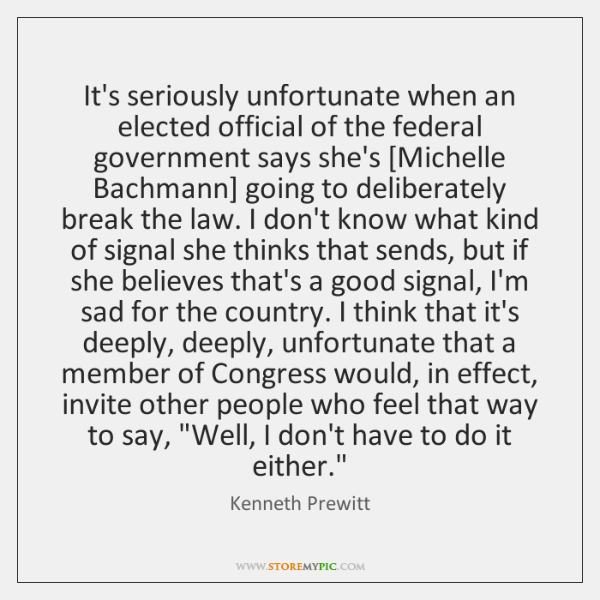 It's seriously unfortunate when an elected official of the federal government says ...