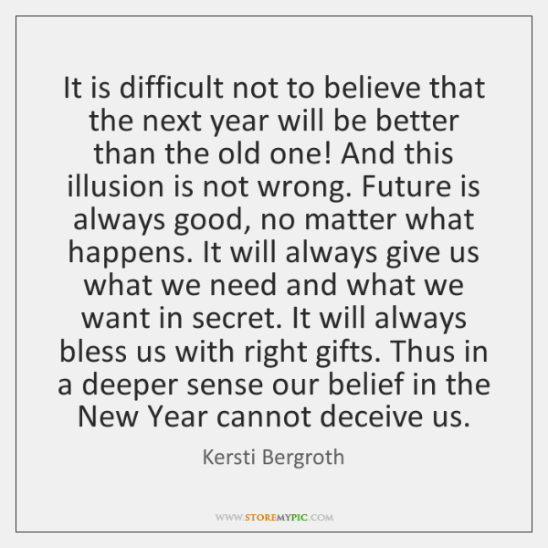 It is difficult not to believe that the next year will be ...