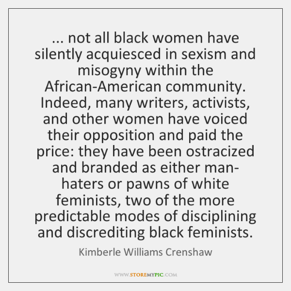 ... not all black women have silently acquiesced in sexism and misogyny within ...