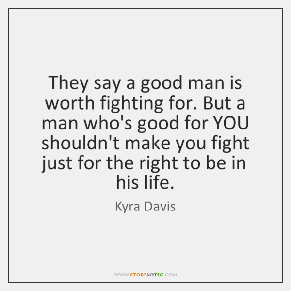 They say a good man is worth fighting for. But a man ...