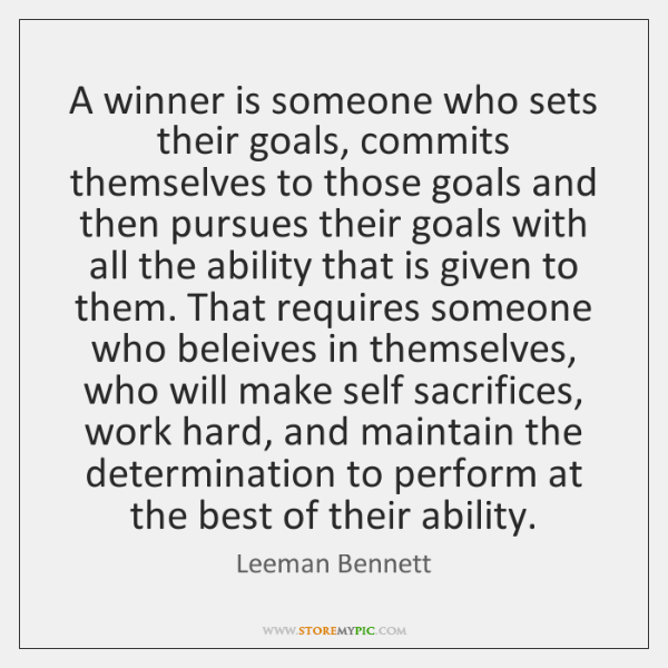 A winner is someone who sets their goals, commits themselves to those ...