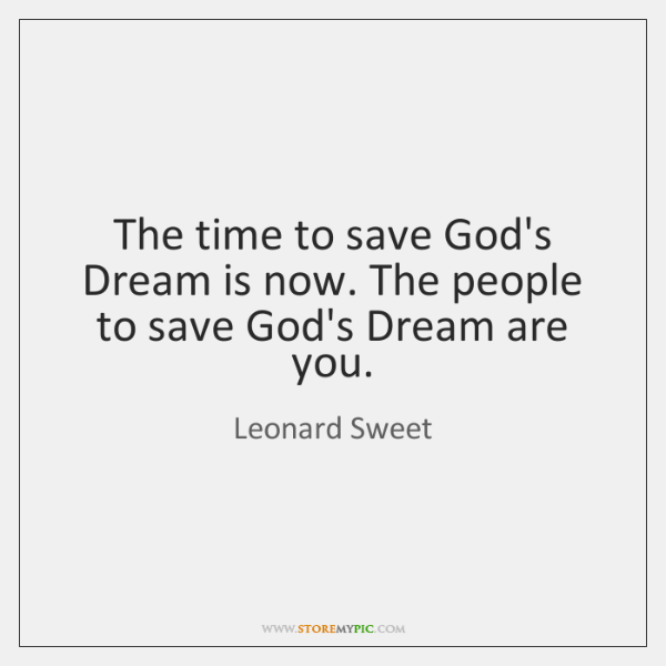 The time to save God's Dream is now. The people to save ...
