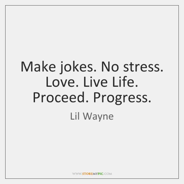 Make Jokes No Stress Love Live Life Proceed Progress Storemypic