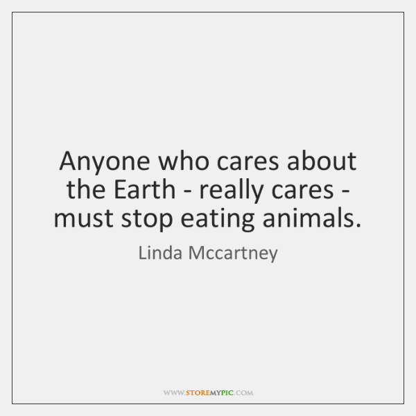 Anyone who cares about the Earth - really cares - must stop ...