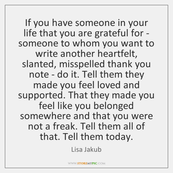If you have someone in your life that you are grateful for ...