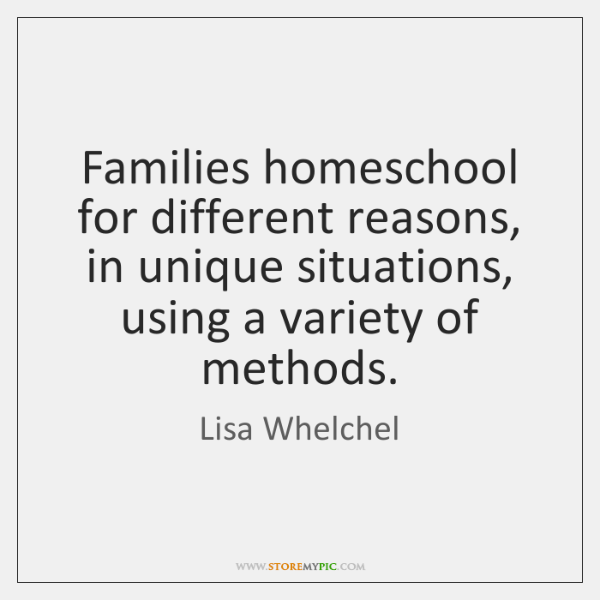 Families homeschool for different reasons, in unique situations, using a variety of ...