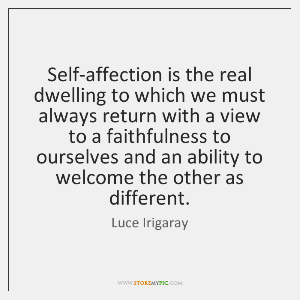 Self-affection is the real dwelling to which we must always return with ...
