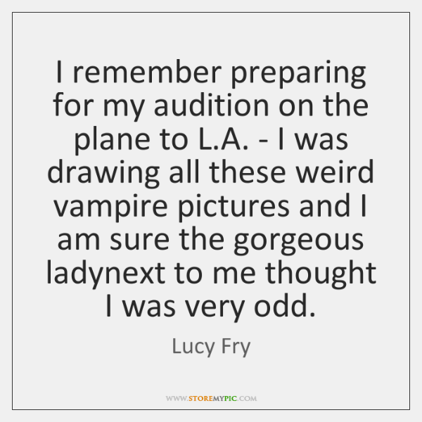 I remember preparing for my audition on the plane to L.A. ...