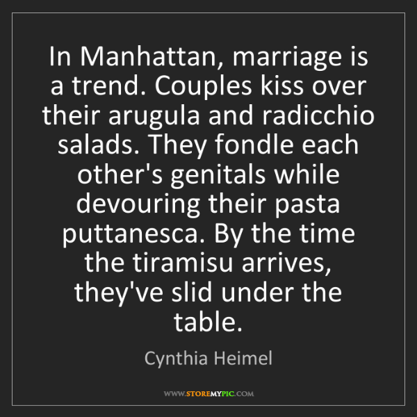 Cynthia Heimel: In Manhattan, marriage is a trend. Couples kiss over...