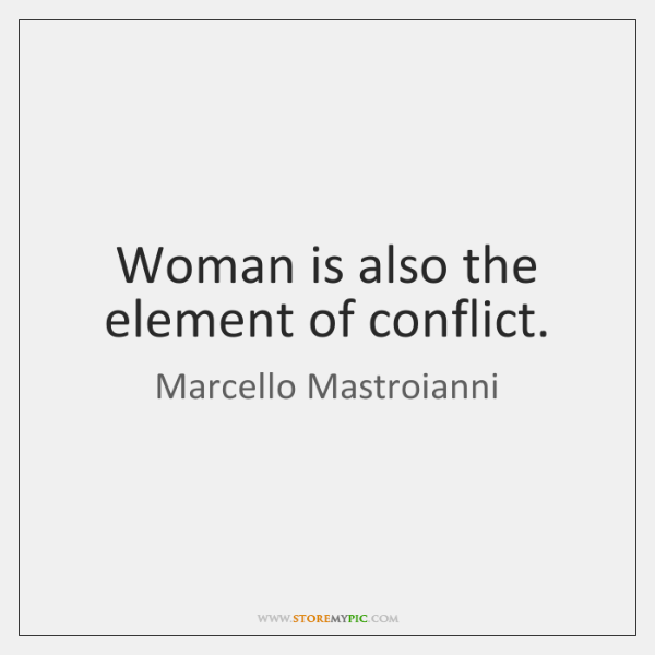 Woman is also the element of conflict.