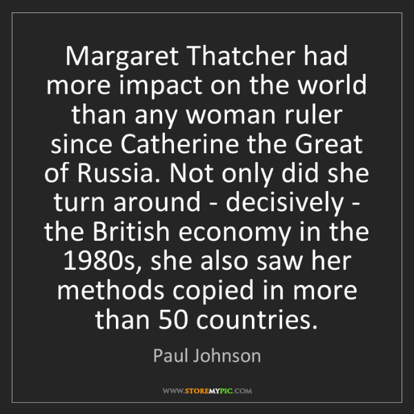 Paul Johnson: Margaret Thatcher had more impact on the world than any...