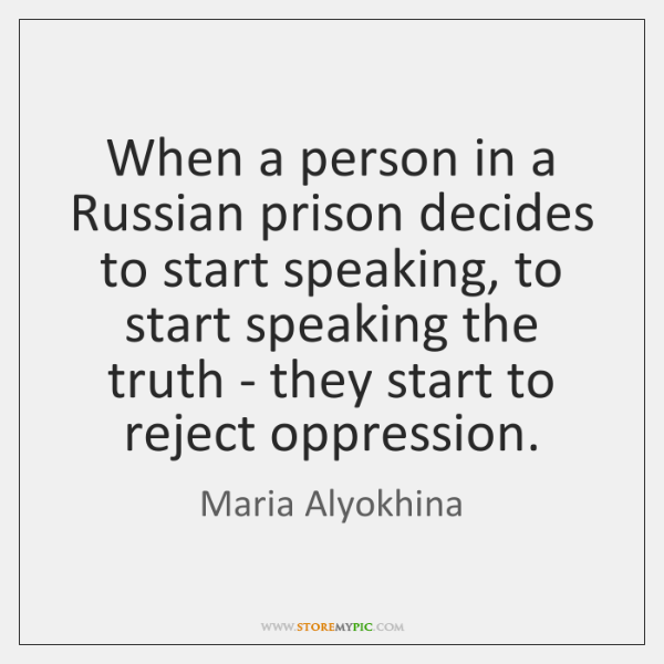 When a person in a Russian prison decides to start speaking, to ...