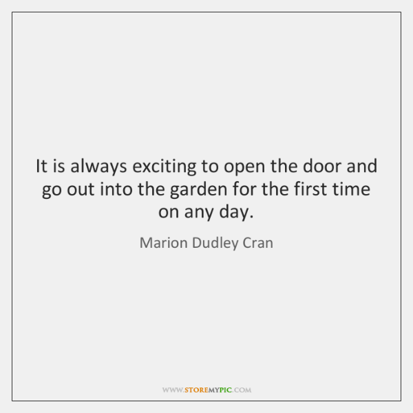It is always exciting to open the door and go out into ...