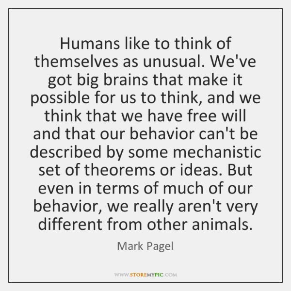 Humans like to think of themselves as unusual. We've got big brains ...